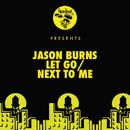 Let Go / Next To Me/Jason Burns