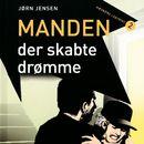 Manden, der skabte drømme (uforkortet)/Jørn Jensen