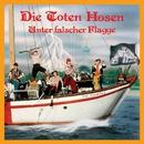 Unter falscher Flagge [Jubiläumsedition Remastered]/Die Toten Hosen