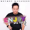 Enjoy Mo Lang/Moymoy Macasero