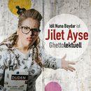 ist Jilet Ayse - Ghettolektuell/Idil Nuna Baydar