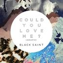 Could You Love Me? (Acoustic)/Black Saint