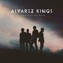 SOMEWHERE BETWEEN/Alvarez Kings