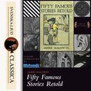 Fifty Famous Stories Retold (unabridged)/James Baldwin
