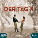 Der Tag X (Ungekürzt)/Titus Müller
