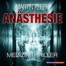 Anästhesie - Der Medizin Thriller (Ungekürzt)/Martin Kleen