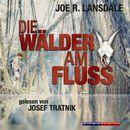 Die Wälder am Fluss (Gekürzt)/Joe R. Landsdale