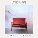 Don't Leave/Little Giants