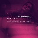 Bys spojrzal na mnie (feat. Marek Dyjak)/Patrycja Markowska