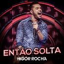 Então solta (Ao vivo)/Higor Rocha