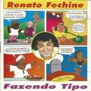 Fazendo tipo/Renato Fechine