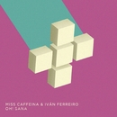 Oh! Sana (feat. Ivan Ferreiro)/Miss Caffeina