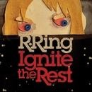 Ignite The Rest/R.Ring