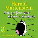 Von großen und kleinen Kindern/Harald Martenstein