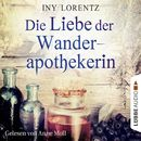 Die Liebe der Wanderapothekerin (Ungekürzt)/Iny Lorentz