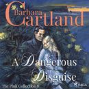A Dangerous Disguise - The Pink Collection 8 (Unabridged)/Barbara Cartland