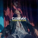 I'll Give You Love/Clear Six