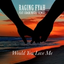Would You Love Me (Remix)/Raging Fyah & Cidade Negra