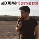 Tú que ya no estás/Alex Ubago