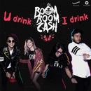 U Drink I Drink/Boom Boom Cash