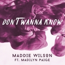 Don't Wanna Know (feat. Madilyn Paige)/Maddie Wilson
