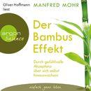 Der Bambus-Effekt - Durch gefühlvolle Akzeptanz über sich selbst hinauswachsen (Gekürzte Lesung mit Musik)/Manfred Mohr