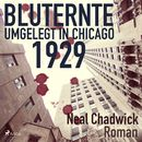 Bluternte 1929 - Umgelegt in Chicago (Ungekürzt)/Neal Chadwick