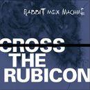 Cross the Rubicon/Rabbit Mex Machine