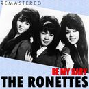 Be My Baby (Remastered)/The Ronettes