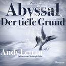 Abyssal - Der tiefe Grund (Ungekürzt)/Andy Lettau