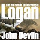 Logan und die Stadt im Dschungel (Ungekürzt)/John Devlin