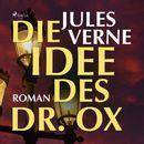Die Idee des Dr. Ox (Ungekürzt)/Jules Verne