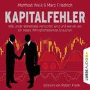 Kapitalfehler - Wie unser Wohlstand vernichtet wird und warum wir ein neues Wirtschaftsdenken brauchen (Ungekürzt)/Matthias Weik, Marc Friedrich