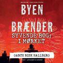 Byen brænder - Syvende bog: I mørket (uforkortet)/Garth Risk Hallberg