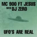 UFO's Are Real (with DJ Zero)/MC 900 Ft. Jesus