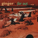 Far Out/Ginger