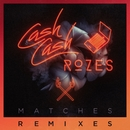 Matches (Remixes)/Cash Cash & ROZES