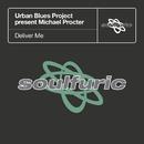 Deliver Me (Urban Blues Project present Michael Procter)/Urban Blues Project & Michael Procter