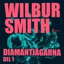 Diamantjägarna, del 1 (oförkortat)/Wilbur Smith