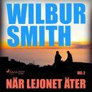 När lejonet äter, del 2 (oförkortat)/Wilbur Smith