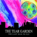 The Last Man To Fly/The Tear Garden