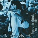 Bet You Think I'm Lonely/Wild Strawberries