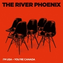 I'm USA, You're Canada/The River Phoenix
