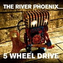 5 Wheel Drive/The River Phoenix
