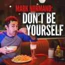 Don't Be Yourself/Mark Normand
