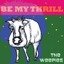 Be My Thrill (Deluxe)/The Weepies