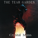 Crystal Mass/The Tear Garden