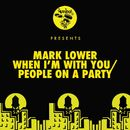 When I'm With You / People On A Party/Mark Lower
