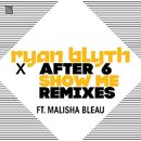 Show Me (feat. Malisha Bleau) [Remixes]/Ryan Blyth X After 6