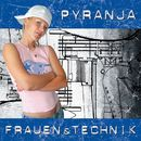 Frauen & Technik/Pyranja